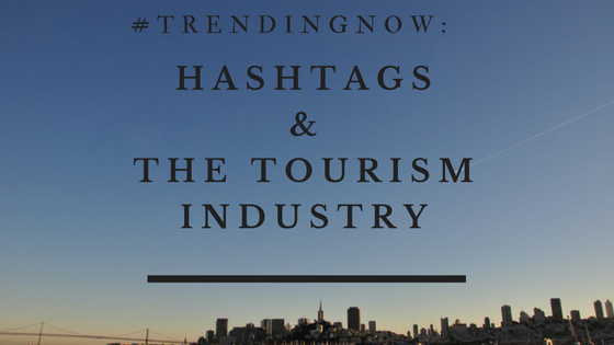 #TrendingNow: Hashtags and the Tourism Industry