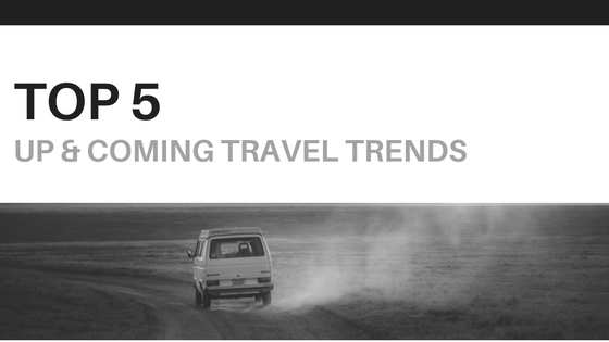 Top 5 Up & Coming Travel Trends