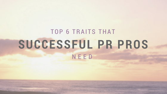 Top 6 Traits that Successful PR Pros Need