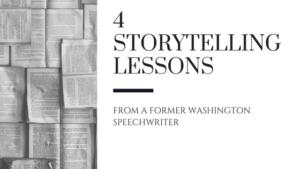 4 Storytelling Lessons from a Former Washington Speechwriter