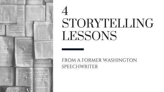 4 Storytelling Lessons from a Former Washington Speechwriter