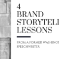 4 Brand Storytelling Lessons from a Former Washington Speechwriter