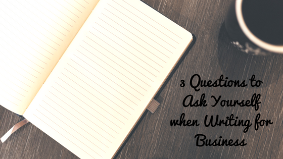 3 Questions to Ask Yourself When Writing for Business