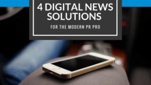 4 Digital News Solutions for the Modern PR Pro
