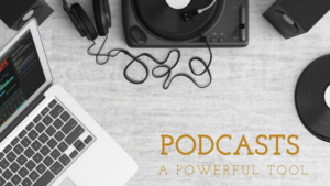 Podcasts: A Powerful Tool