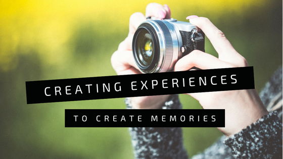 Creating Experiences to Create Memories