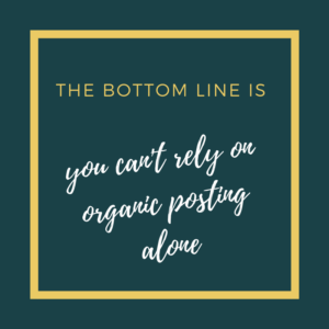 The bottom line is you can't rely on organic posting alone