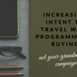 Increasing Intent to Travel with Programmatic Buying – not your grandmother's campaign!