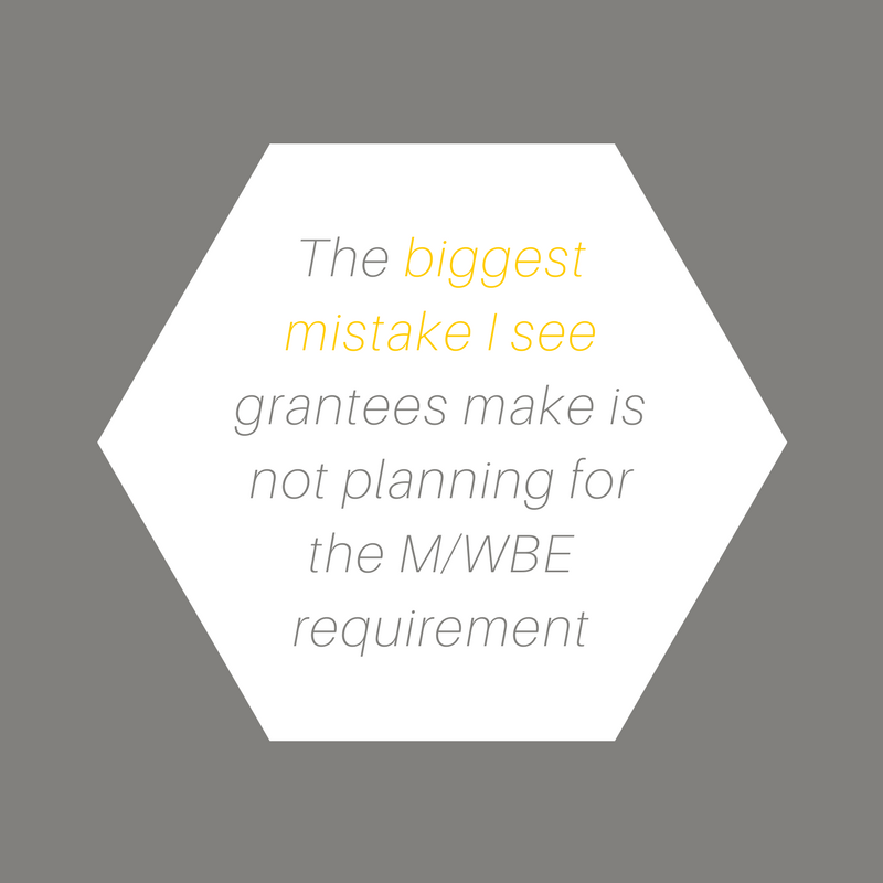 The biggest mistake I see grantees make is not planning for the M/WBE requirement