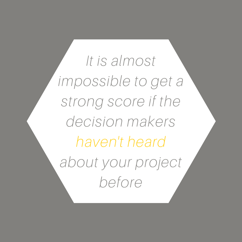 It is almost impossible to get a strong score if the decision makers haven't heard about your project before