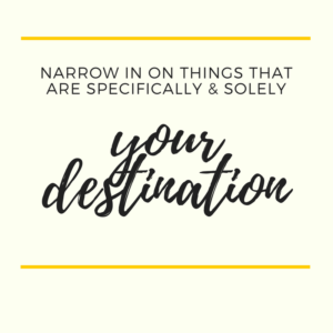 Narrow in on things that are specifically & solely your destination