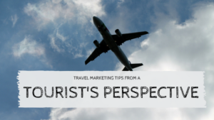 Travel marketings tips from a tourist's perspective