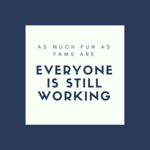 No matter how much fun FAMs are everyone is still working