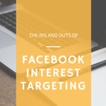 The Ins and Outs of Facebook Interest Targeting