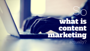 So what is content marketing, actually?
