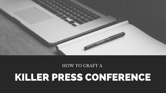 How to craft a killer press conference
