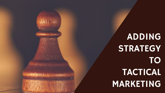 Adding Strategy to Tactical Marketing