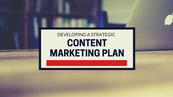 developing a strategic content marketing plan