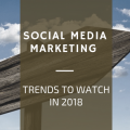 Social Media Marketing Trend to Watch in 2018