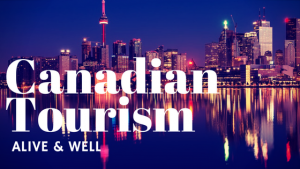 Canadian Tourism Alive & Well