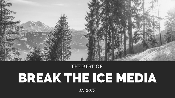 The best of break the ice media in 2017