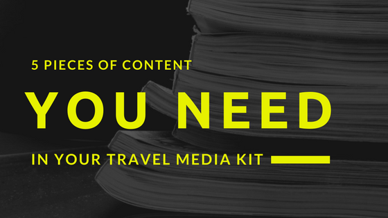 5 pieces of content you need in your travel media kit