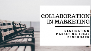 collaboration in marketing DESTINATION MARKETING IDEAL BENCHMARK