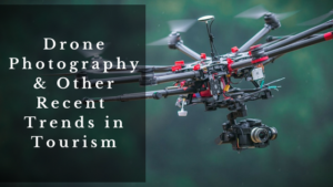 Drone Photography & Other Recent Trends in Tourism