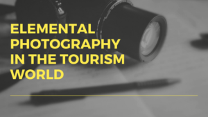 ELEMENTAL PHOTOGRAPHY IN THE TOURISM WORLD