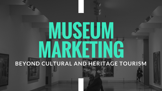 Museum Marketing – Beyond Cultural and Heritage Tourism