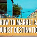 how to market a tourist destination