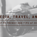 The Media, Travel and You: Top PR Trends and Tips of 2018