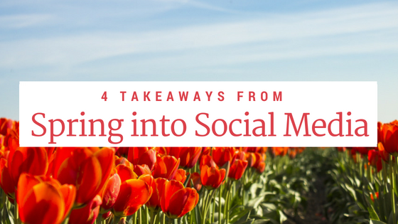 4 takeaways from Spring into Social Media