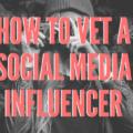 How to vet a social media influencer