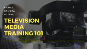 Lights, Camera, Action! Television Media Training 101