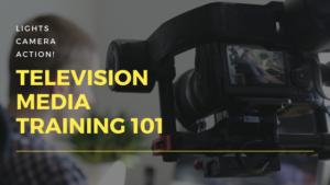 Lights, Camera, Action! Television Media Training 101