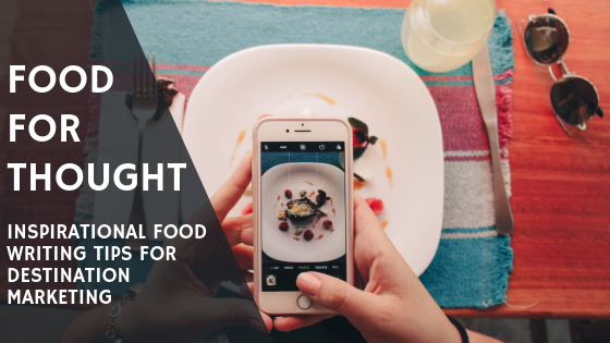 Food for Thought: Inspirational Food Writing Tips for Destination Marketing