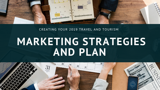 Creating your 2019 Tourism Marketing Strategies and Plan