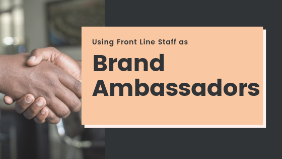 Using Front Line Staff as Brand Ambassadors