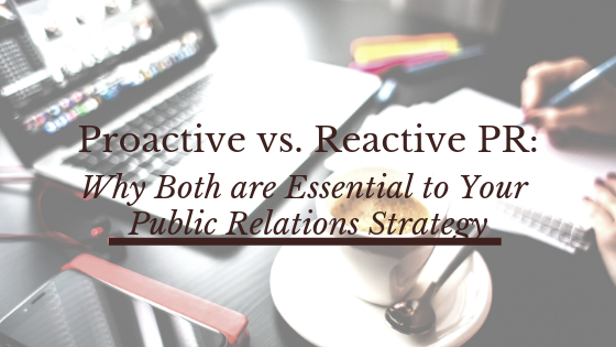 Proactive vs. Reactive PR: Why both are essential to your public relations strategy