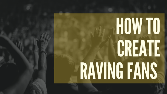How to Create Raving Fans
