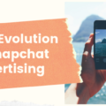 The Evolution of Snapchat Advertising