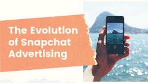 The Evolution of Snapchat Advertising