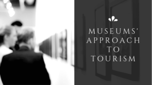 Museums' Approach to Tourism