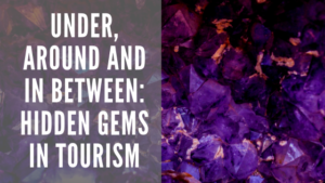 Under, around and in between: Hidden gems in tourism