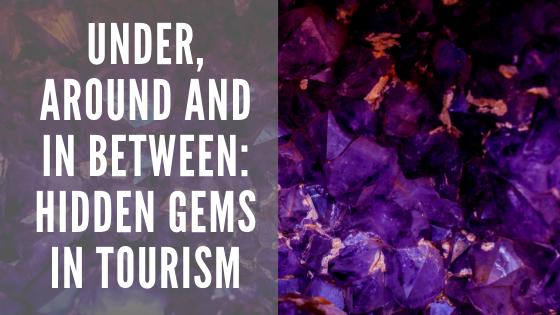 Under, around and in between: Hidden gems in tourism