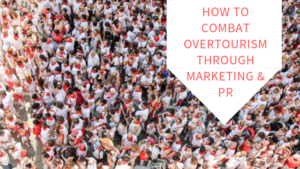 How to Combat Overtourism Through Marketing & PR