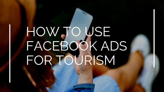 How to use Facebook Ads for Tourism