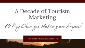 A Decade of Tourism Marketing - 10 Key Changes Making an Impact. And Break the Ice Media turns 10!