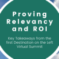 Proving Relevancy and ROI: Key Takeaways from the first Destination on the Left Virtual Summit